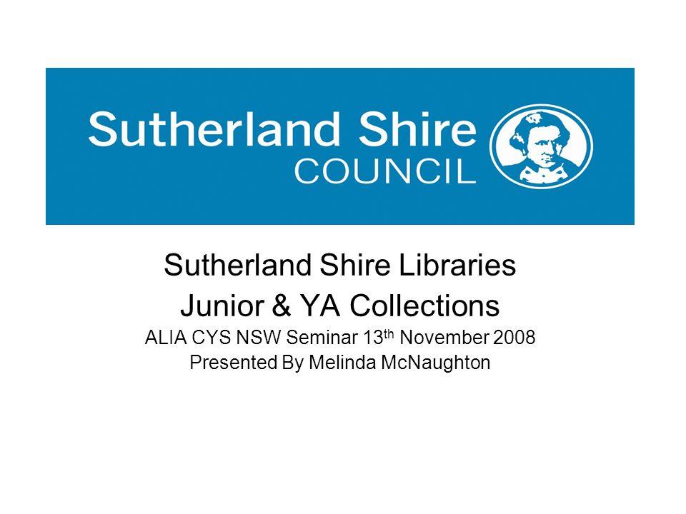 Sutherland Shire Libraries Junior & YA Collections ALIA CYS NSW Seminar 13 th November 2008 Presented By Melinda McNaughton