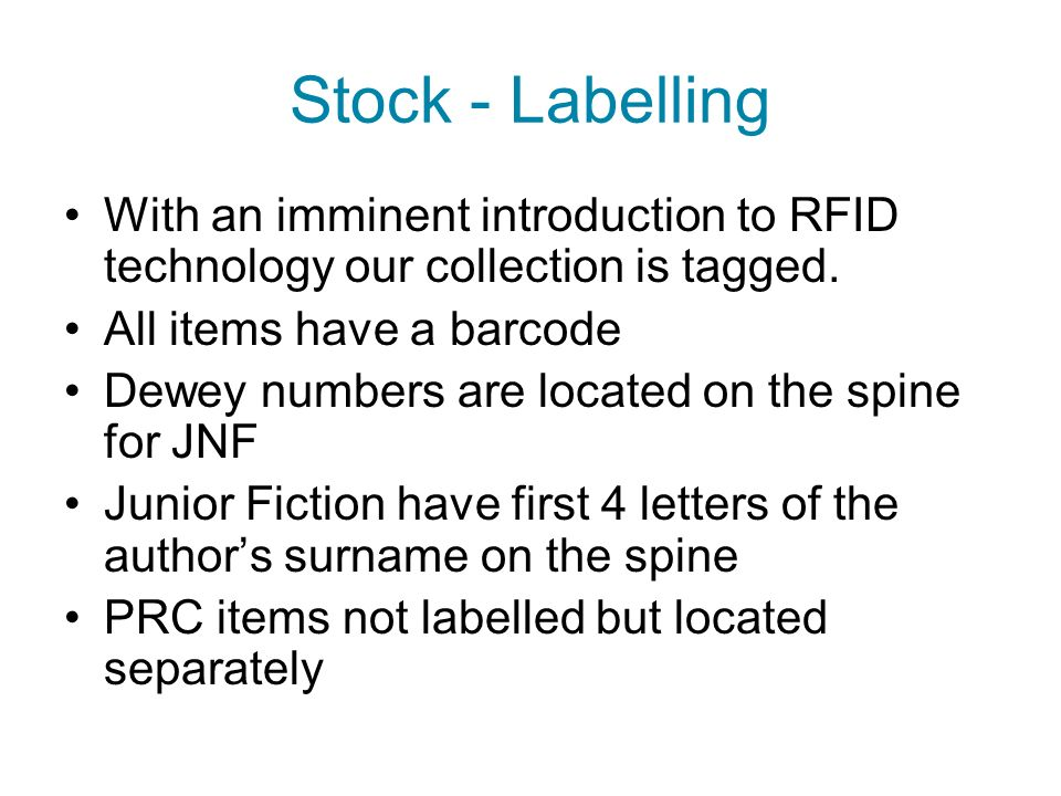 Stock - Labelling With an imminent introduction to RFID technology our collection is tagged. All items have a barcode Dewey numbers are located on the