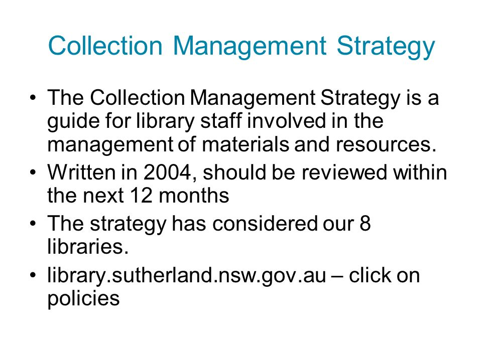Collection Management Strategy The Collection Management Strategy is a guide for library staff involved in the management of materials and resources.