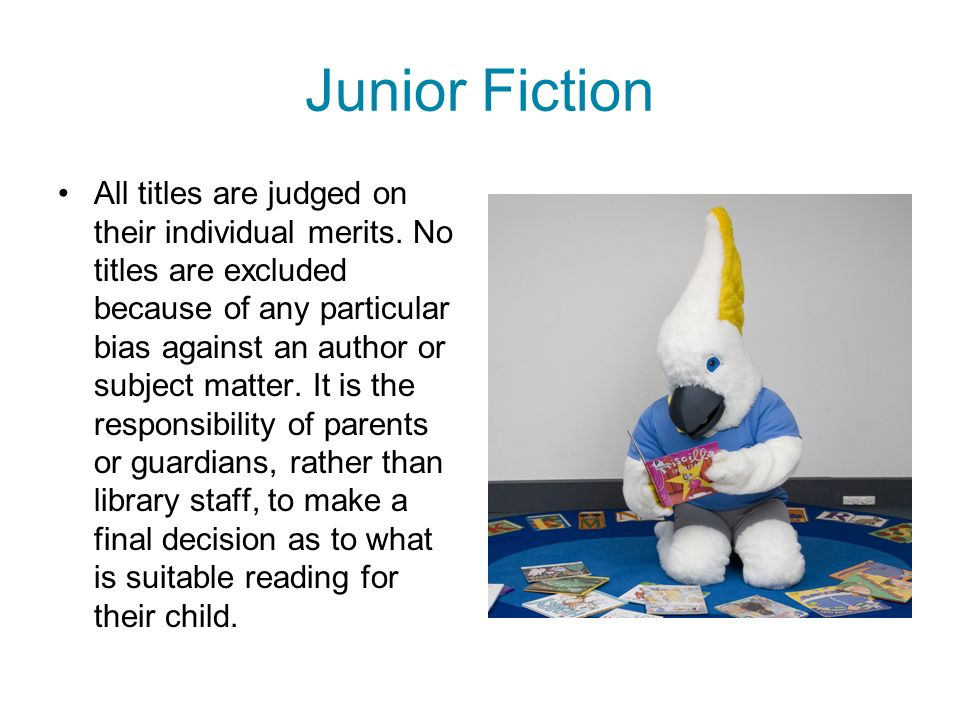 Junior Fiction All titles are judged on their individual merits. No titles are excluded because of any particular bias against an author or subject ma