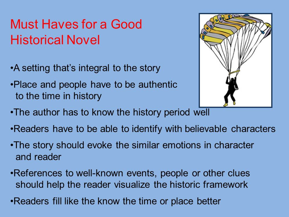 Must Haves for a Good Historical Novel A setting thats integral to the story Place and people have to be authentic to the time in history The author h