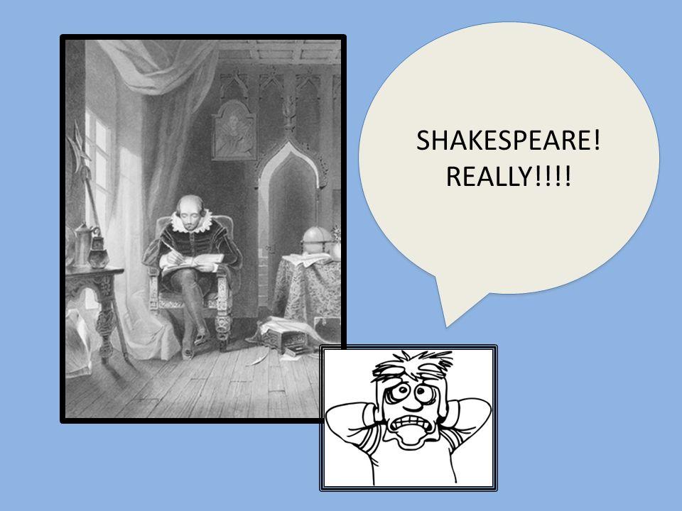 SHAKESPEARE! REALLY!!!! SHAKESPEARE! REALLY!!!!