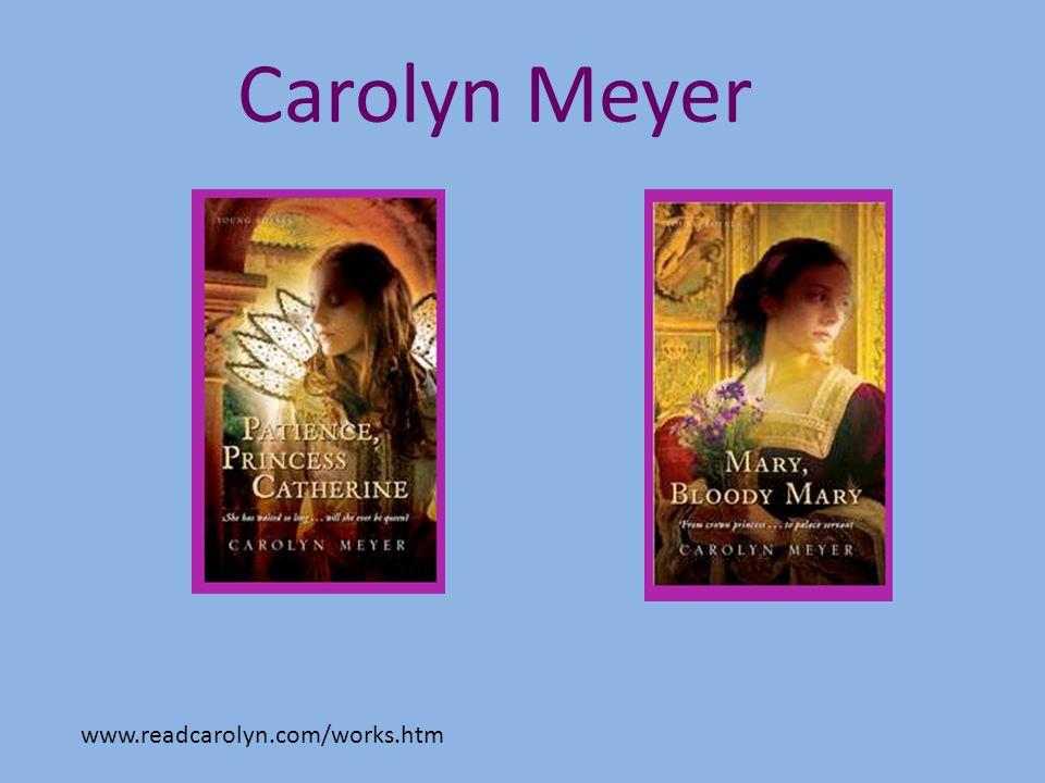 www.readcarolyn.com/works.htm Carolyn Meyer