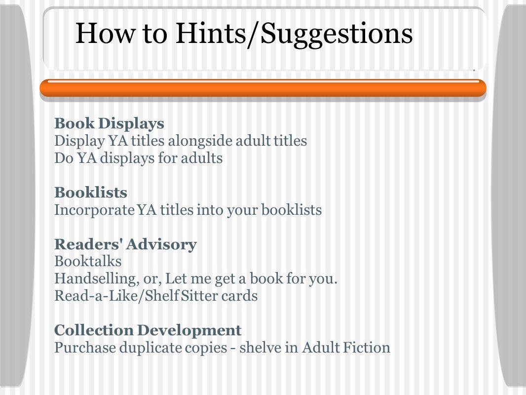 How to Hints/Suggestions Book Displays Display YA titles alongside adult titles Do YA displays for adults Booklists Incorporate YA titles into your bo