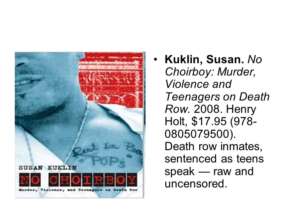Kuklin, Susan. No Choirboy: Murder, Violence and Teenagers on Death Row.