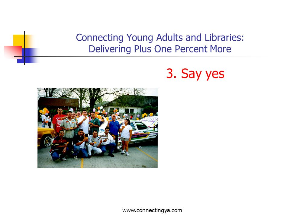 www.connectingya.com Connecting Young Adults and Libraries: Delivering Plus One Percent More 2. Follow-up