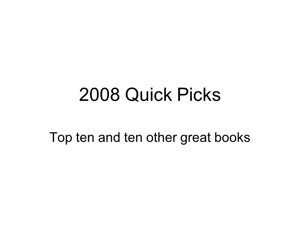 2008 Quick Picks Top ten and ten other great books