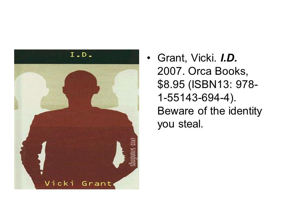 Grant, Vicki. I.D. 2007. Orca Books, $8.95 (ISBN13: 978- 1-55143-694-4).