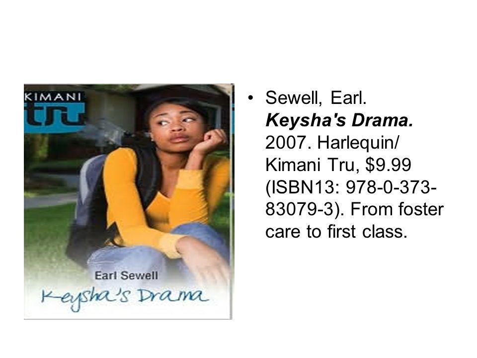 Sewell, Earl. Keysha s Drama. 2007. Harlequin/ Kimani Tru, $9.99 (ISBN13: 978-0-373- 83079-3).