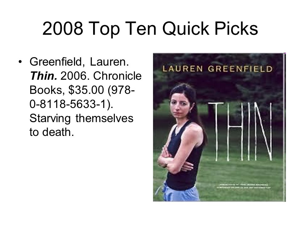 2008 Top Ten Quick Picks Greenfield, Lauren. Thin.