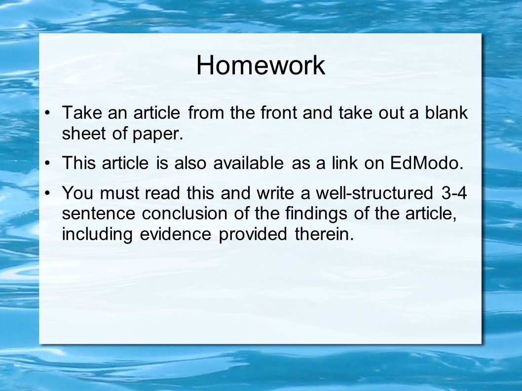 Homework Take an article from the front and take out a blank sheet of paper. This article is also available as a link on EdModo. You must read this an