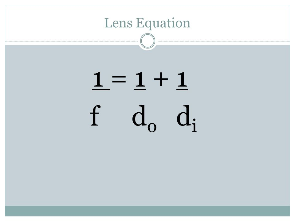 Lens Equation 1 = 1 + 1 f d o d i