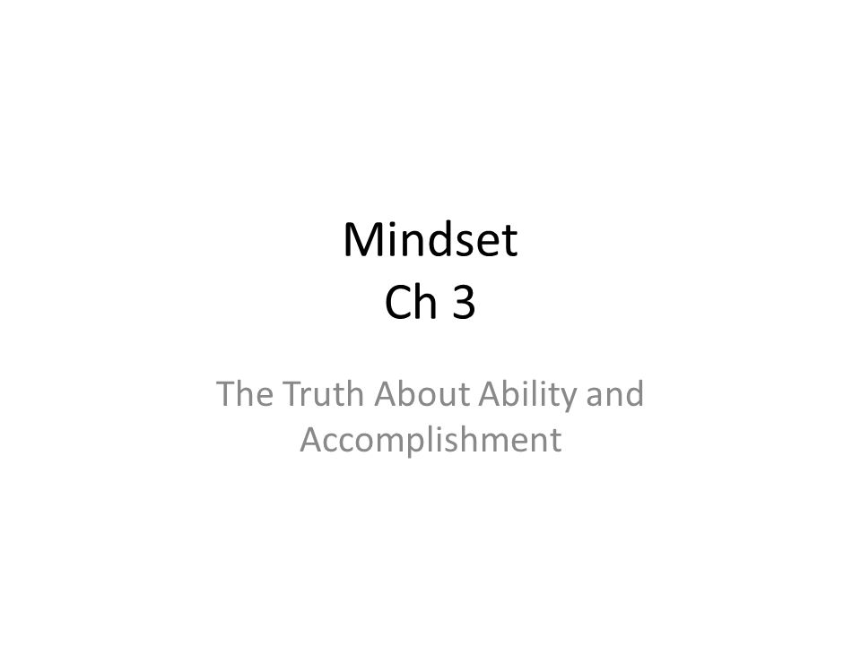 Mindset Ch 3 The Truth About Ability and Accomplishment