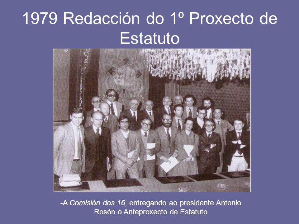 1979 Redacción do 1º Proxecto de Estatuto -A Comisión dos 16, entregando ao presidente Antonio Rosón o Anteproxecto de Estatuto