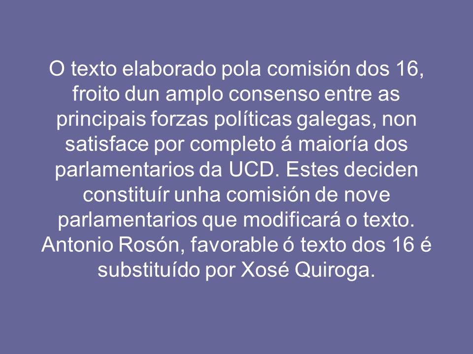 O texto elaborado pola comisión dos 16, froito dun amplo consenso entre as principais forzas políticas galegas, non satisface por completo á maioría d