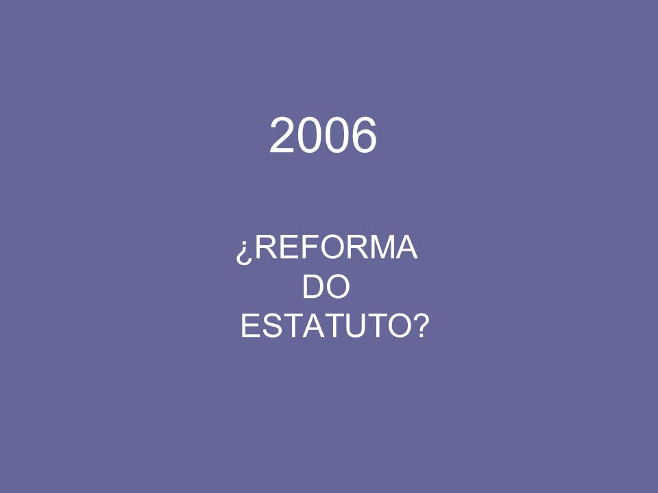 2006 ¿REFORMA DO ESTATUTO