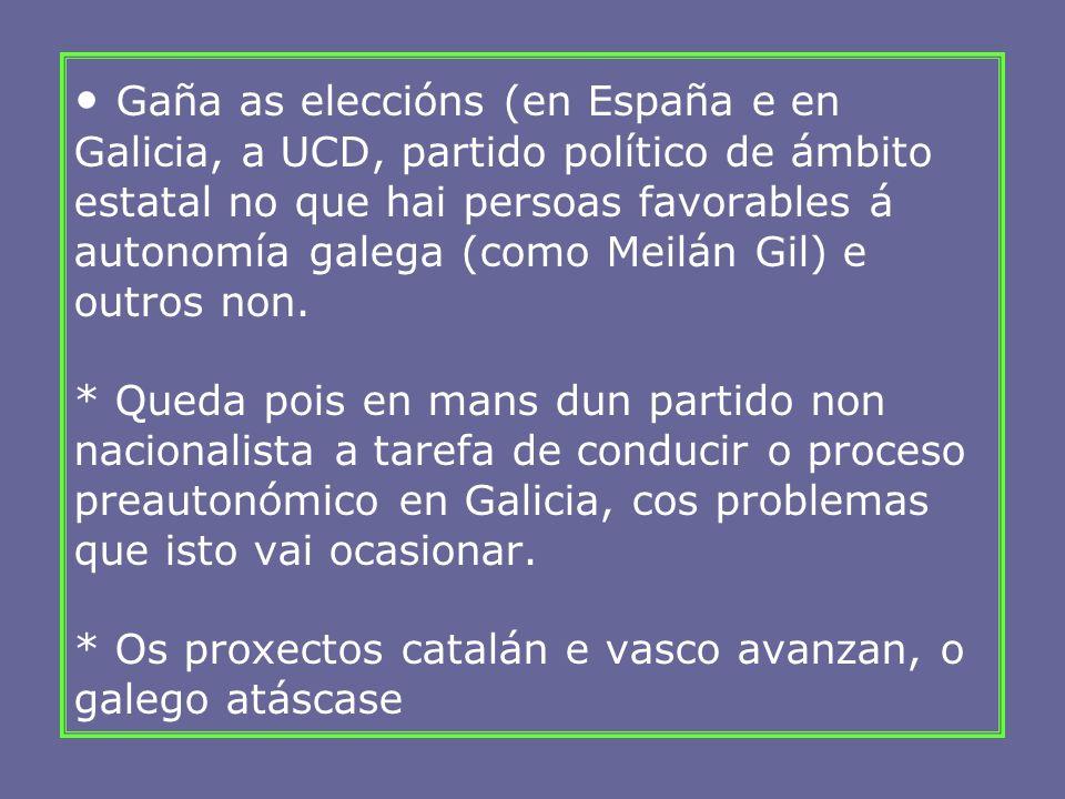 Gaña as eleccións (en España e en Galicia, a UCD, partido político de ámbito estatal no que hai persoas favorables á autonomía galega (como Meilán Gil
