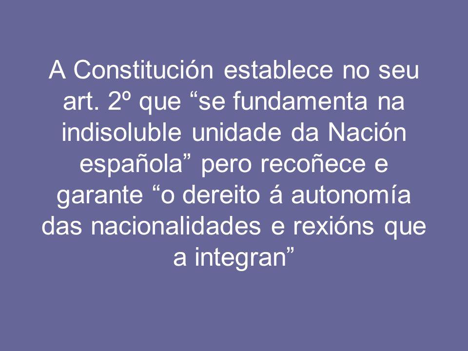 A Constitución establece no seu art. 2º que se fundamenta na indisoluble unidade da Nación española pero recoñece e garante o dereito á autonomía das