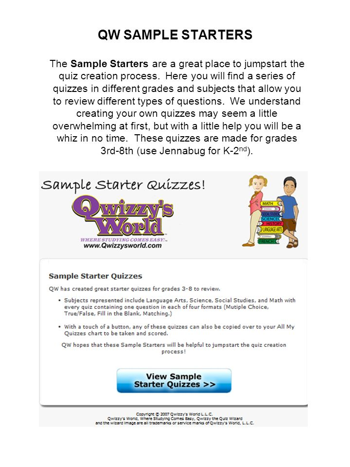 QW SAMPLE STARTERS The Sample Starters are a great place to jumpstart the quiz creation process. Here you will find a series of quizzes in different g