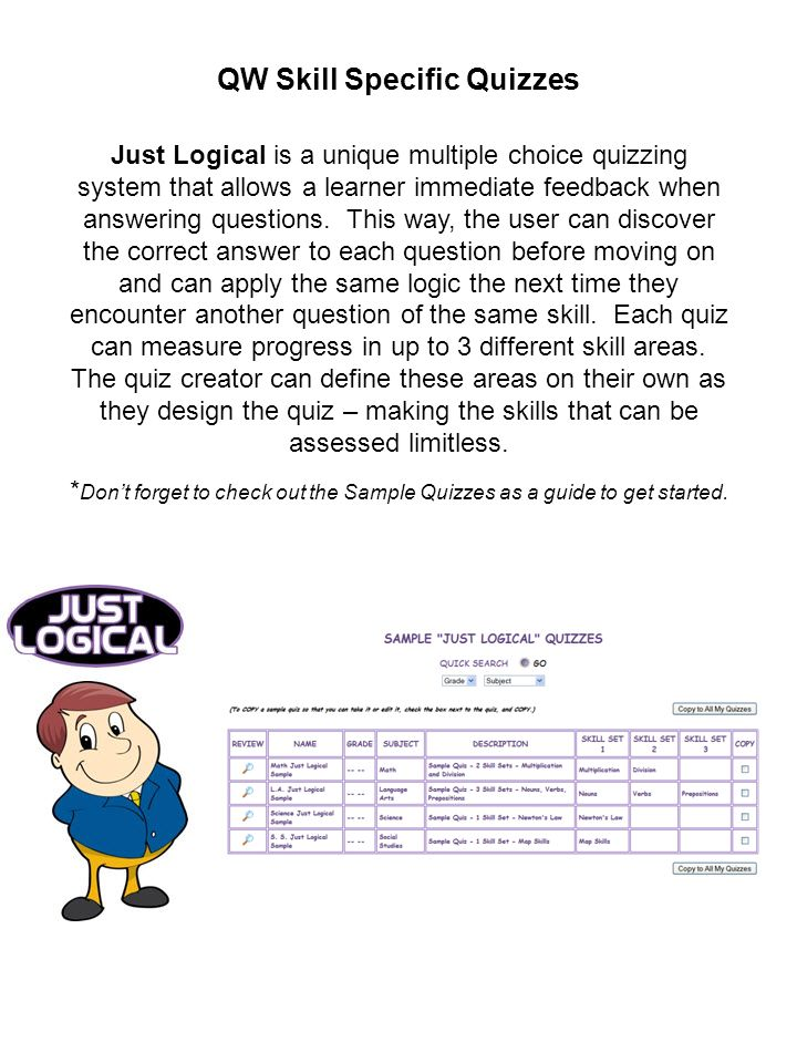 QW Skill Specific Quizzes Just Logical is a unique multiple choice quizzing system that allows a learner immediate feedback when answering questions.