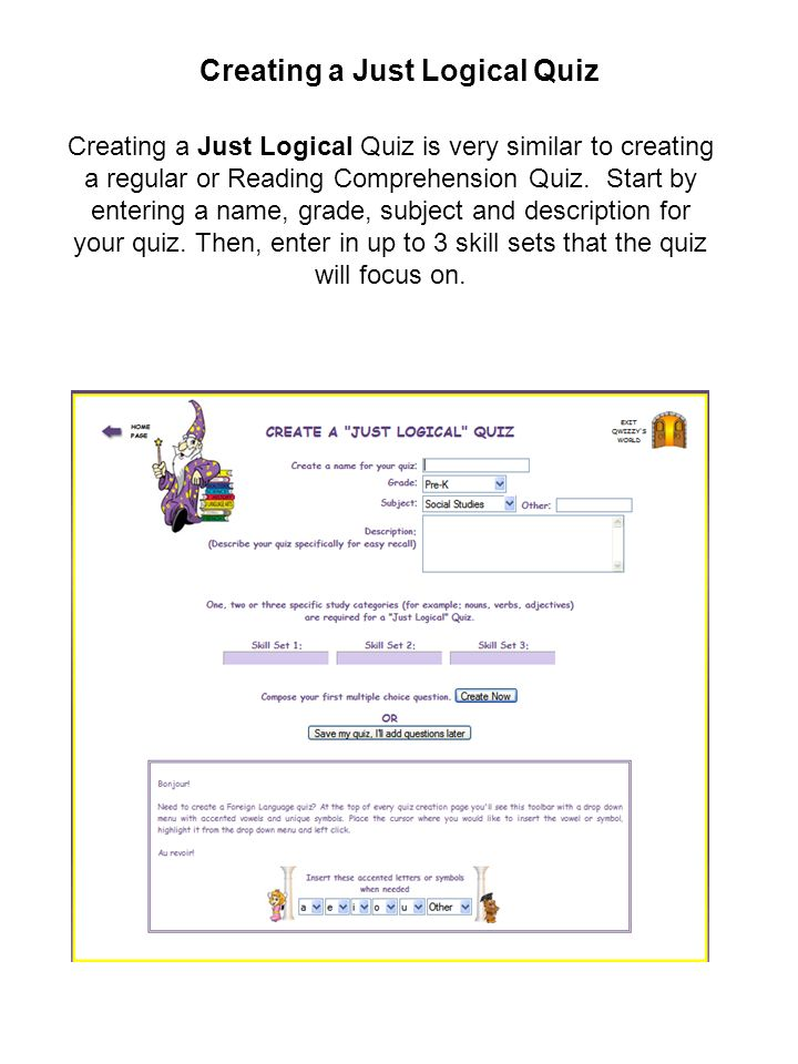 Creating a Just Logical Quiz Creating a Just Logical Quiz is very similar to creating a regular or Reading Comprehension Quiz. Start by entering a nam