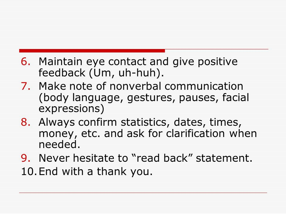 6.Maintain eye contact and give positive feedback (Um, uh-huh).