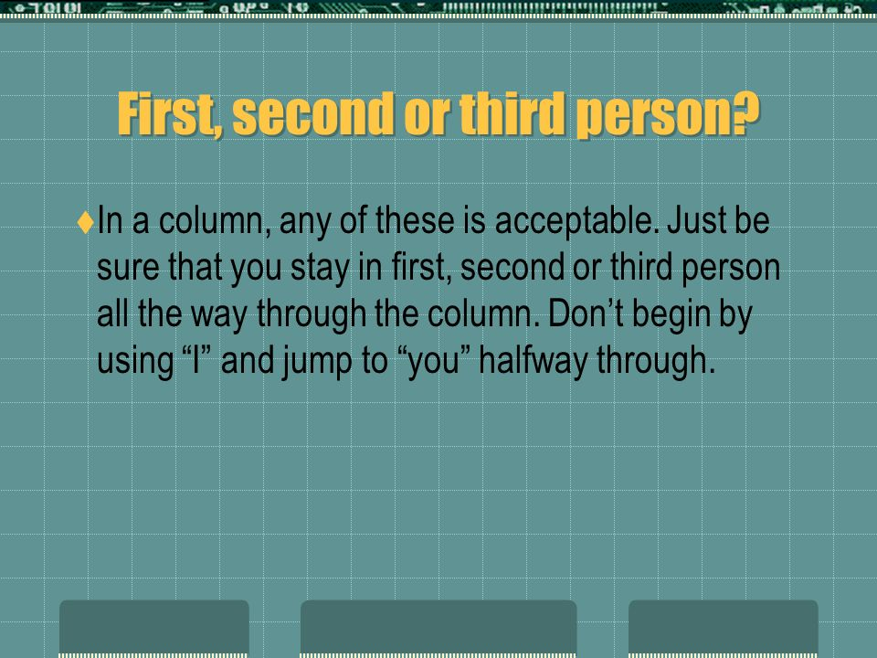 First, second or third person. In a column, any of these is acceptable.