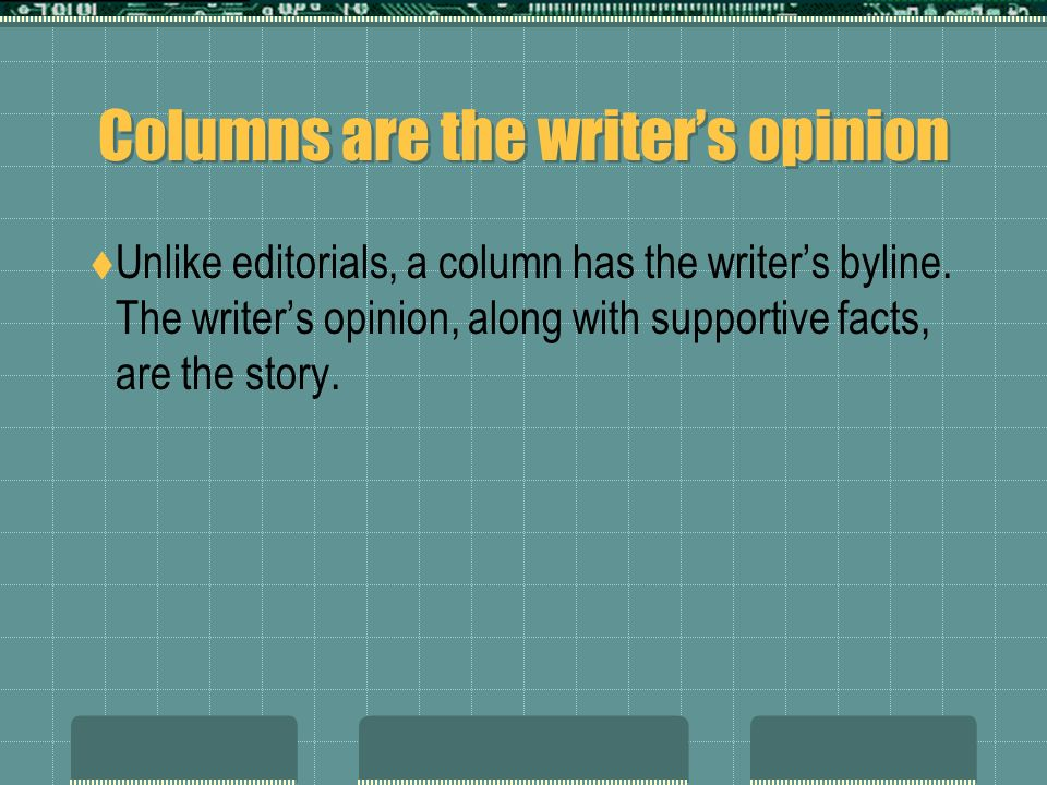 Columns are the writers opinion Unlike editorials, a column has the writers byline.
