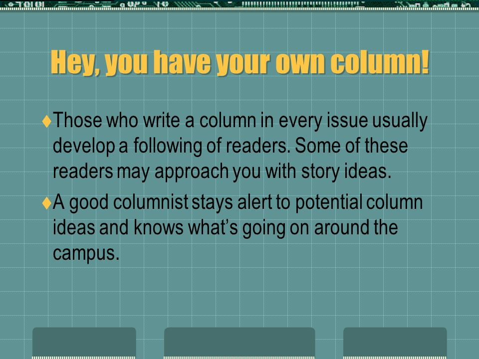 Personal or interpretive columns One of the most important types of columns observes and interprets life at school.