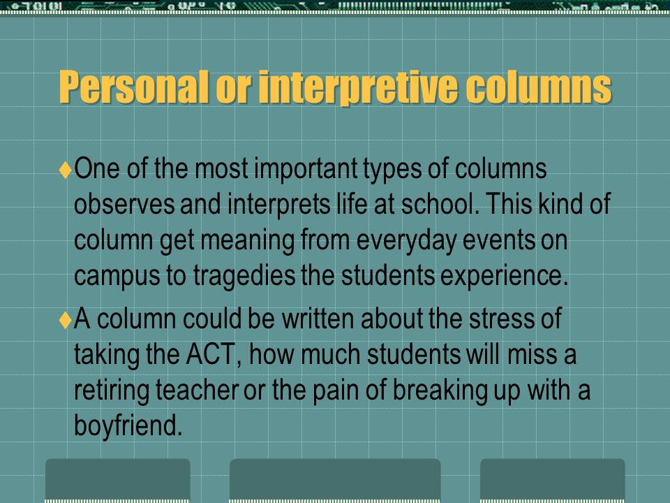 Remember… A column can be about anything that would interest readers.