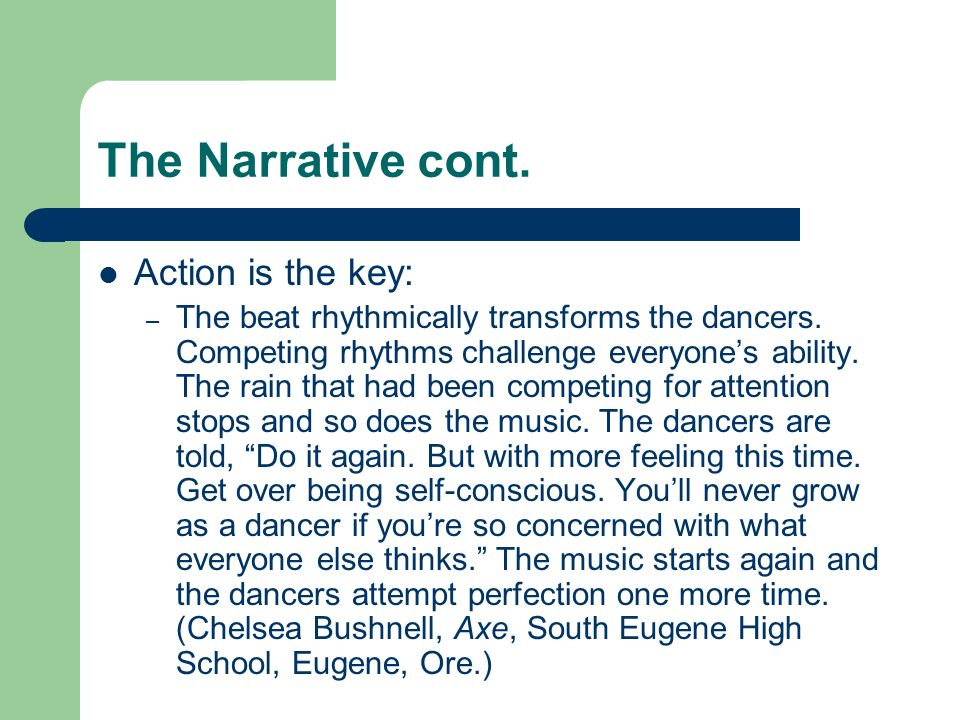 The Narrative cont. Action is the key: – The beat rhythmically transforms the dancers. Competing rhythms challenge everyones ability. The rain that ha