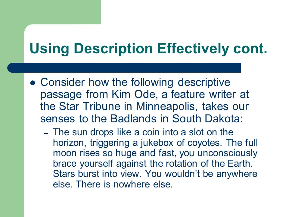Using Description Effectively cont. Consider how the following descriptive passage from Kim Ode, a feature writer at the Star Tribune in Minneapolis,
