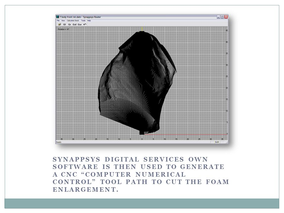 SYNAPPSYS DIGITAL SERVICES OWN SOFTWARE IS THEN USED TO GENERATE A CNC COMPUTER NUMERICAL CONTROL TOOL PATH TO CUT THE FOAM ENLARGEMENT.
