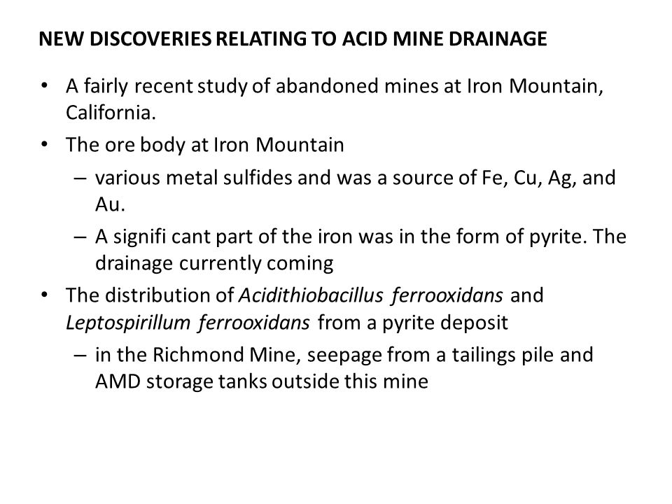 NEW DISCOVERIES RELATING TO ACID MINE DRAINAGE A fairly recent study of abandoned mines at Iron Mountain, California. The ore body at Iron Mountain –