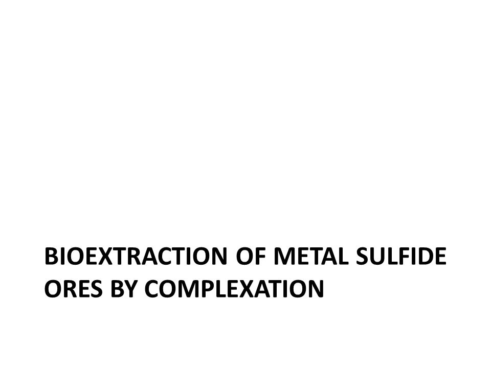 BIOEXTRACTION OF METAL SULFIDE ORES BY COMPLEXATION
