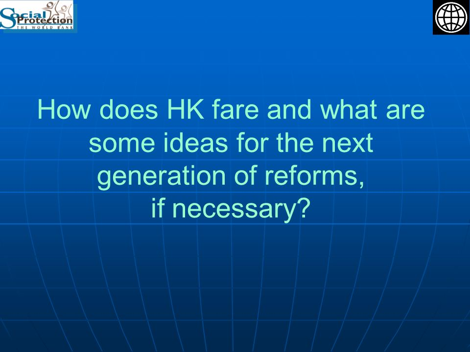 How does HK fare and what are some ideas for the next generation of reforms, if necessary