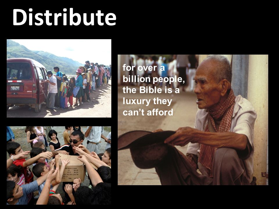Distribute for over a billion people, the Bible is a luxury they cant afford