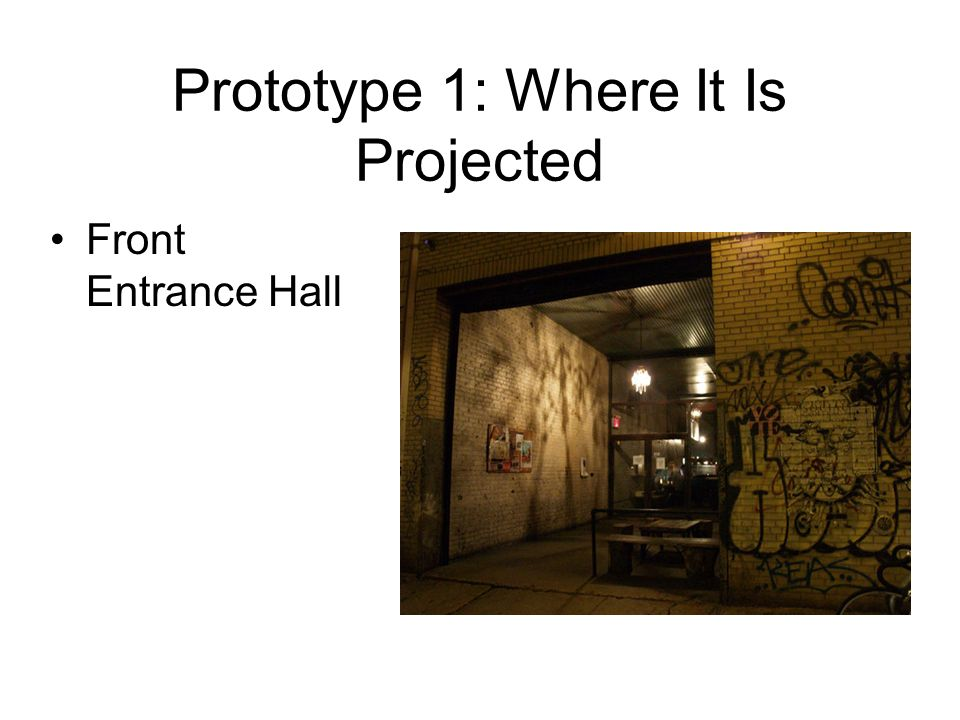 Prototype 1: Where It Is Projected Front Entrance Hall