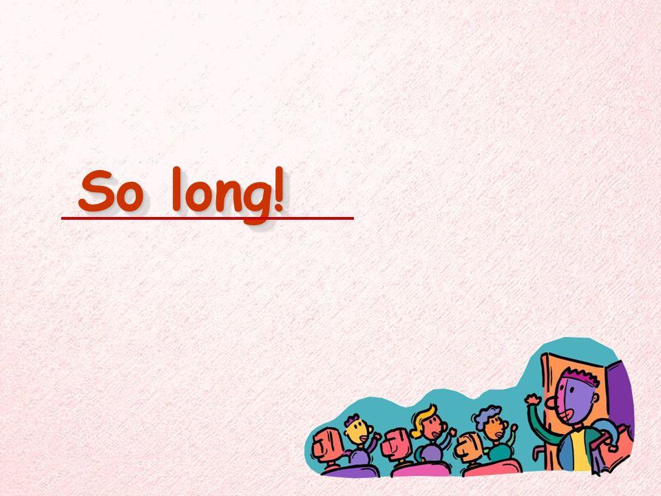 So long! So long!