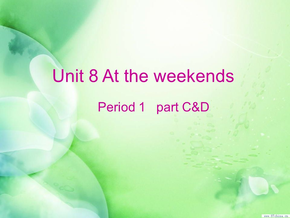 Unit 8 At the weekends Period 1 part C&D