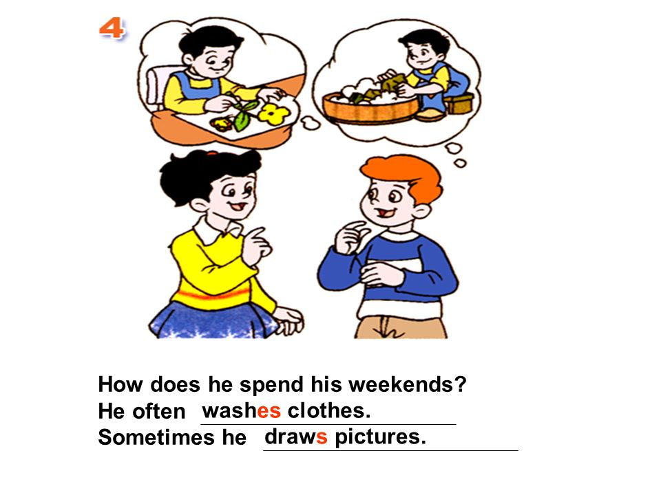 How does he spend his weekends? He often Sometimes he draws pictures. washes clothes.