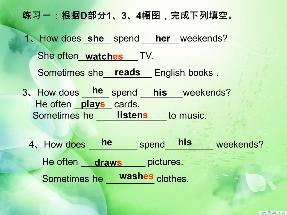 1 How does _____ spend _______weekends? She often___________ TV. Sometimes she_________ English books. 3 How does _____ spend ________weekends? He oft