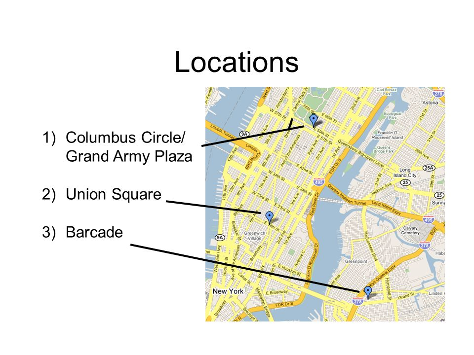 Locations 1) Columbus Circle/ Grand Army Plaza 2) Union Square 3) Barcade
