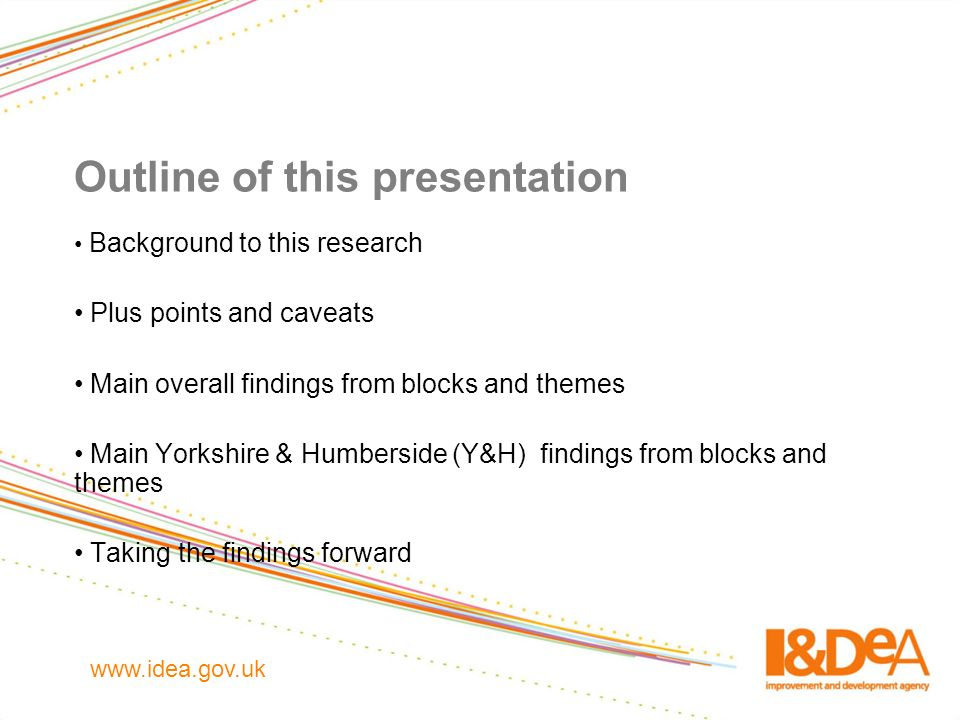 Outline of this presentation Background to this research Plus points and caveats Main overall findings from blocks and themes Main Yorkshire & Humbers