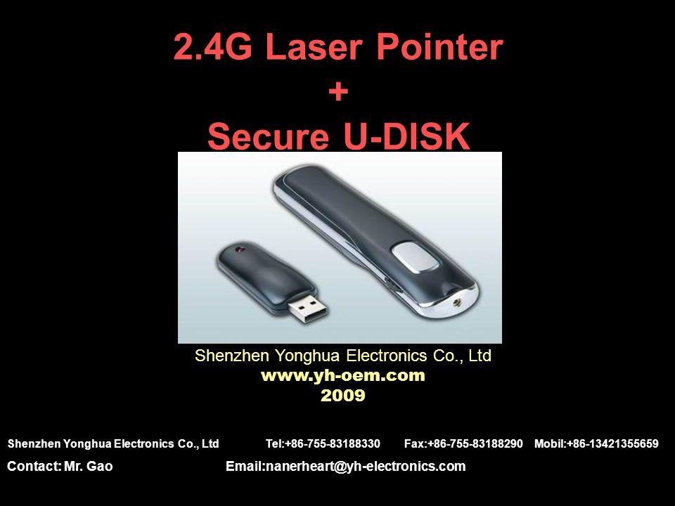 2.4G Laser Pointer + Secure U-DISK Shenzhen Yonghua Electronics Co., Ltd www.yh-oem.com 2009 Shenzhen Yonghua Electronics Co., Ltd Tel:+86-755-8318833
