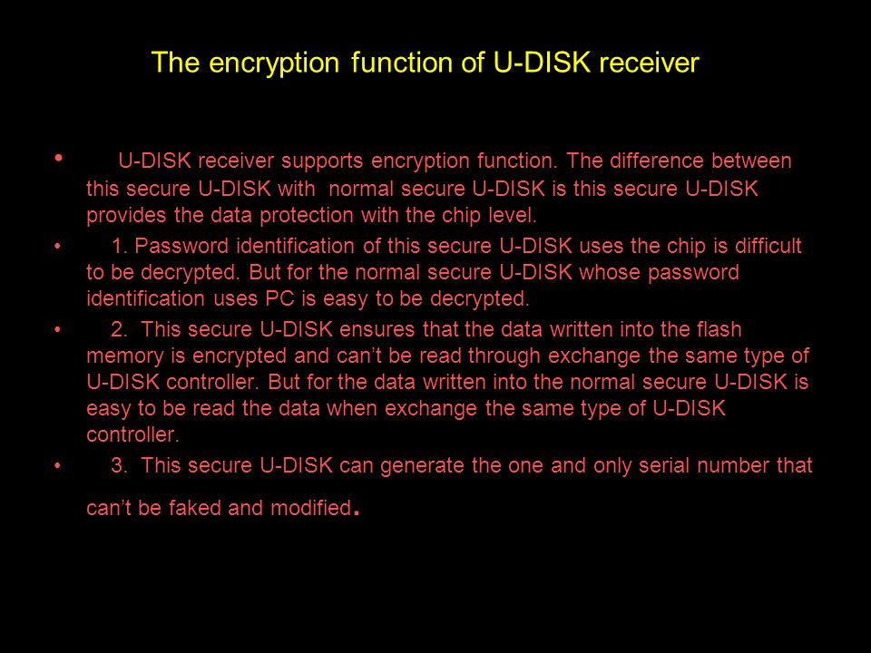 The encryption function of U-DISK receiver U-DISK receiver supports encryption function. The difference between this secure U-DISK with normal secure