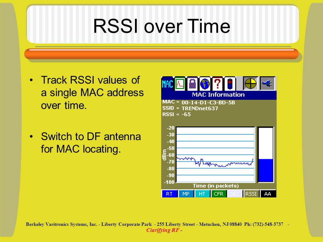 RSSI over Time Track RSSI values of a single MAC address over time. Switch to DF antenna for MAC locating. Berkeley Varitronics Systems, Inc. - Libert
