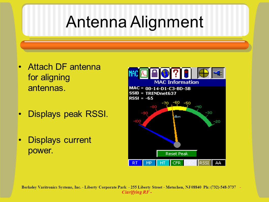 Antenna Alignment Attach DF antenna for aligning antennas. Displays peak RSSI. Displays current power. Berkeley Varitronics Systems, Inc. - Liberty Co