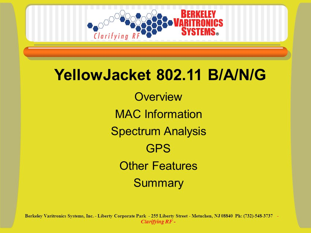Overview MAC Information Spectrum Analysis GPS Other Features Summary YellowJacket 802.11 B/A/N/G Berkeley Varitronics Systems, Inc. - Liberty Corpora