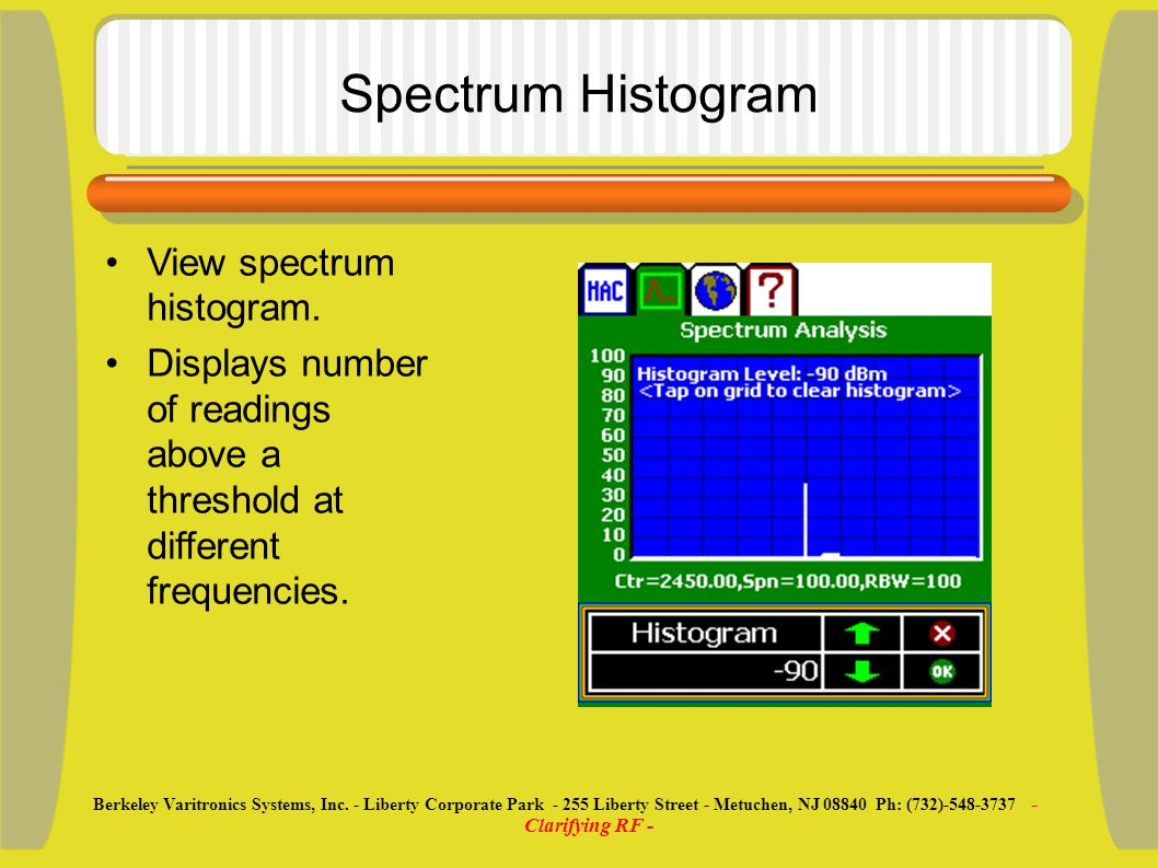 Spectrum Histogram View spectrum histogram. Displays number of readings above a threshold at different frequencies. Berkeley Varitronics Systems, Inc.
